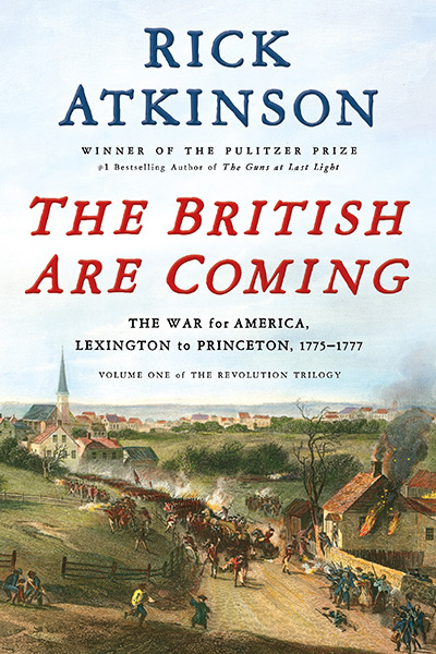 The British are Coming: The War for America, Lexington to Princeton, 1775-1777 by Rick Atkinson
